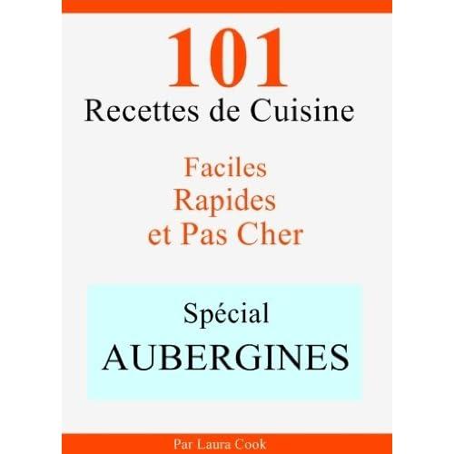 Spécial Aubergines: 101 Recettes de Cuisine Faciles, Rapides et Pas Cher
