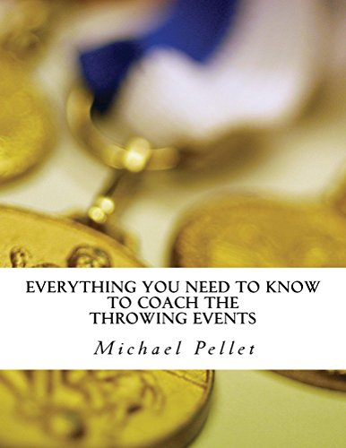 Everything You Need to Know to Coach the Throwing Events (English Edition) por Michael Pellet