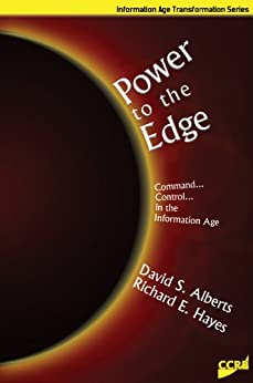 Power to the Edge: Command and Control in the Information Age (Information Age Transformation Series) (English Edition) von [Hayes, Richard E. , Alberts, David S.]