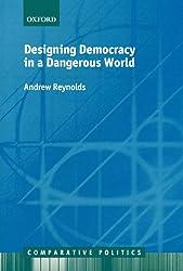 Designing Democracy In A Dangerous World (Comparative Politics)