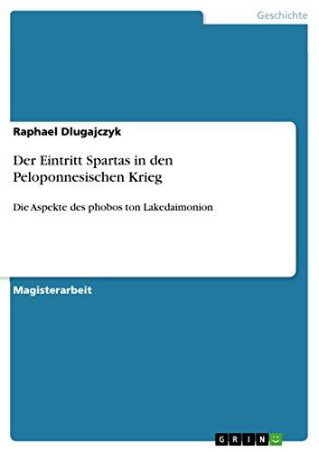 Der Eintritt Spartas in den Peloponnesischen Krieg: Die Aspekte des phobos ton Lakedaimonion (Das Völkerrecht In Der Antike)