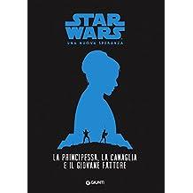 La principessa, la canaglia e il giovane fattore. Star Wars. Una nuova speranza