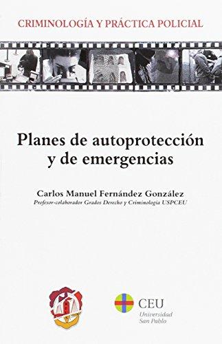 Planes de autoprotección y de emergencias (Criminología y práctica policial) por Carlos Manuel Fernández González