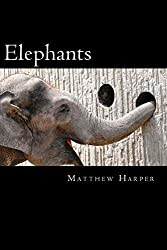 Elephants: A Fascinating Book Containing Elephant Facts, Trivia, Images & Memory Recall Quiz: Suitable for Adults & Children (Matthew Harper) by Matthew Harper (2014-03-19)