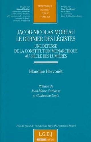 Jacob-Nicolas Moreau le dernier des légistes : Une défense de la constitution monarchique au siècle des Lumières par Blandine Hervouët
