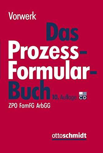 Das Prozessformularbuch: Erläuterungen und Muster für den Zivilprozess, für das FamFG-Verfahren, das Insolvenzverfahren, die Zwangsvollstreckung und ... jeweils mit kostenrechtlichen Hinweisen
