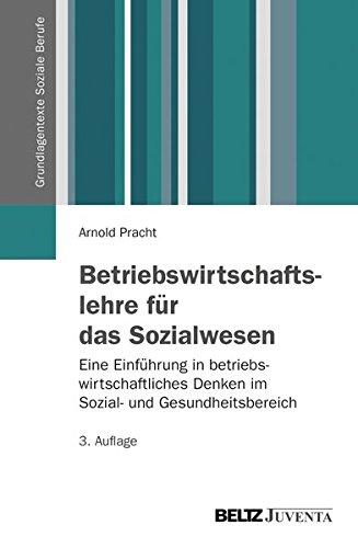 Betriebswirtschaftslehre für das Sozialwesen: Eine Einführung in betriebswirtschaftliches Denken im Sozial- und Gesundheitsbereich (Grundlagentexte Soziale Berufe)