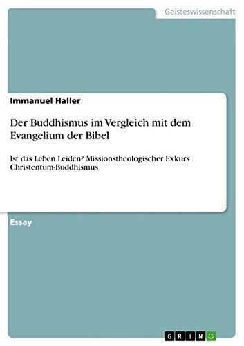 Der Buddhismus im Vergleich mit dem Evangelium der Bibel: Ist das Leben Leiden? Missionstheologischer Exkurs Christentum-Buddhismus