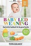 Baby Led Weaning: Das breifrei Kochbuch für die ganze Familie Hilfreiche Tipps für die Beikost 100 BLW Rezepte (Baby Ernährung, Band 1) - Food Balance