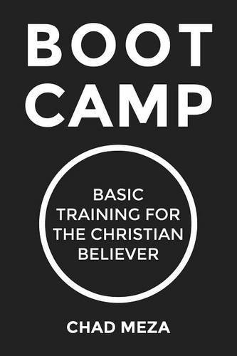Boot Camp: Basic Training for the Christian Believer