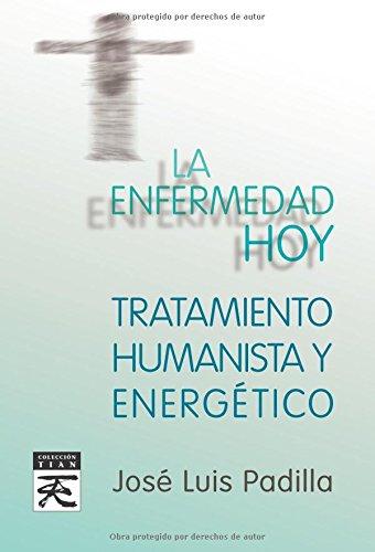 La enfermedad hoy (Tratamiento humanista y energético) (Alquitara) por José Luis Padilla Corral