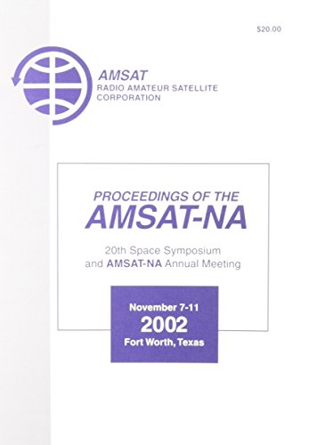 Amsat 20th Space Symposium 2002: Proceedings of the Amsat-Na 20th Space Symposium and Amsat-Na Annual Meeting, November 7-11, 2002, Forth Worth, Tx -