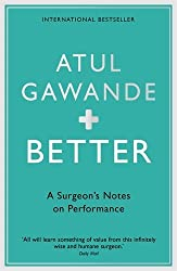 Better: A Surgeon's Notes on Performance by Atul Gawande (2008-03-27)
