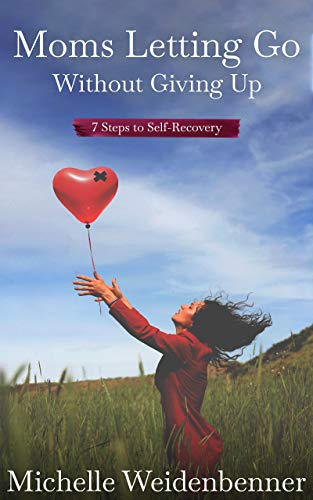 Moms Letting Go Without Giving Up: Seven Steps to Self-Recovery (English Edition)