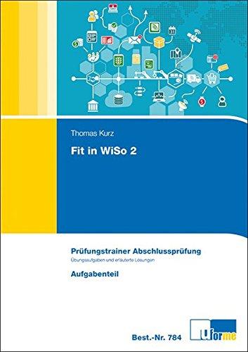 Fit in WiSo 2: Prüfungstrainer Abschlussprüfung. Programmierte Übungsaufgaben und erläuterte Lösungen für kaufmännische Ausbildungsberufe