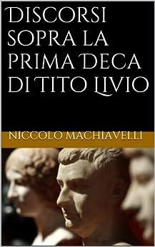 Discorsi sopra la prima Deca di Tito Livio (Italian Edition) par [Machiavelli, Niccolo]