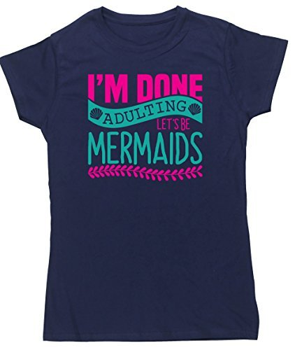 hippowarehouse-im-done-adulting-lets-be-mermaids-womens-fitted-short-sleeve-t-shirt