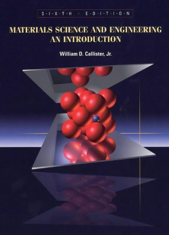 Materials Science and Engineering: An Introduction by William D. Callister Jr. (2002-08-20)