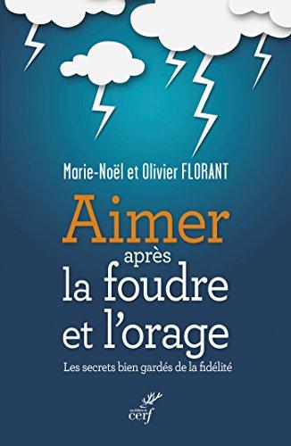 Aimer après la foudre et l'orage : Les secrets bien gardés de la fidélité par Olivier Florant, Marie-Noël Florant