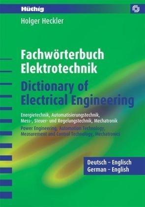 Fachwörterbuch Elektrotechnik /Dictionary of Electrical Engineering - Deutsch-Englisch: Energietechnik, Automatisierungstechnik, Mess- Steuer- und ... ... Measurement and Control Technology