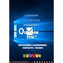 J'apprends à me servir de Outlook 2016: Messagerie, calendrier, contacts...