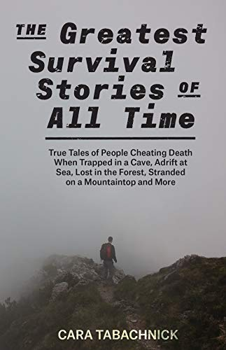 The Greatest Survival Stories of All Time: True Tales of People Cheating Death When Trapped in a Cave, Adrift at Sea, Lost in the Forest, Stranded on a Mountaintop and More PDF Descargar Gratis