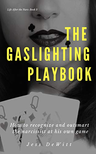 The Gaslighting Playbook: How to Recognize and Outsmart the Narcissist at His Own Game (Life After the Narc Book 3) (English Edition)