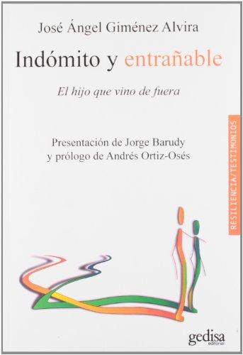 Indómito Y Entrañable (Resiliencia / Testimonios) por José Ángel Giménez Alvira