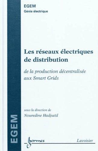 Les réseaux électriques de distribution : de la production décentralisée au Smart Grids