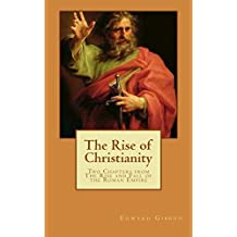 The Rise of Christianity (Illustrated): Two Chapters from the Rise and Fall of the Roman Empire (English Edition)
