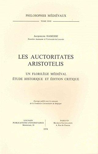 Les Auctoritates Aristotelis: Un Florilege Medieval Étude Historique Et Édition Critique