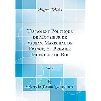 Testament Politique de Monsieur de Vauban, Marechal de France, Et Premier Ingenieur Du Roi, Vol. 2 (Classic Reprint)