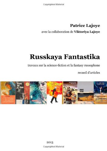 Russkaya Fantastika. Travaux sur la science-fiction et la fantasy russophones par Viktoriya Lajoye