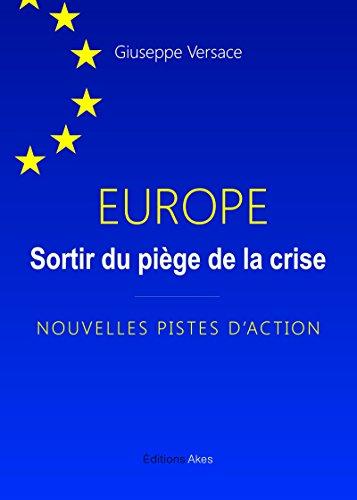 Europe, sortir du piège de la crise: Nouvelles pistes d'action