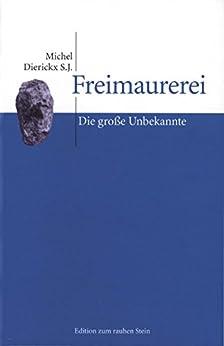 Freimaurerei: Die große Unbekannte (Edition zum rauhen Stein)