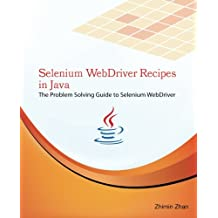 Selenium WebDriver Recipes in Java: The problem solving guide to Selenium WebDriver in Java (Web Test Automation Recipes Series)
