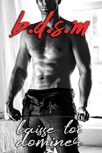 BDSM: Laisse toi Dominer: (Nouvelle Érotique B.D.S.M, Domination, Soumission)