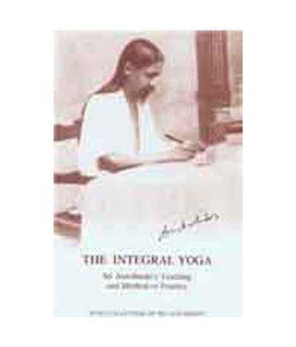 The Integral Yoga: Sri Aurobindo's Teaching and Method of Practice - Selected Letters by Sri Aurobindo, Aurobindo Sri (2006) Paperback