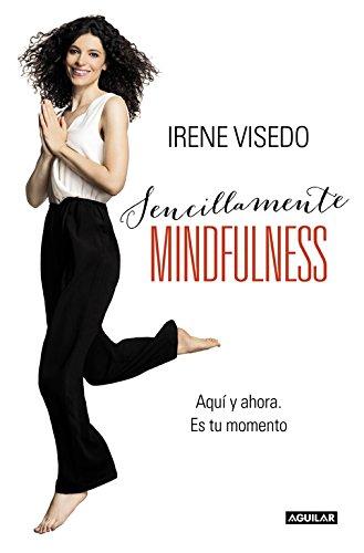 Sencillamente mindfulness: Aquí y ahora. Es tu momento (Cuerpo y mente) por Irene Visedo