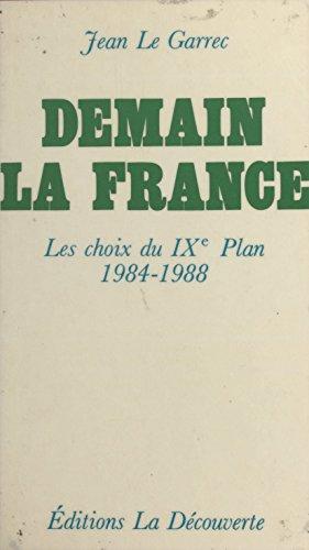Demain la France : les choix du 9e plan (1984-1988): Les choix du 9e plan (1984-1988) par Jean Le Garrec