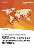 Einflüsse von Industrie 4.0 und Digitalisierung auf das Controlling. Neue