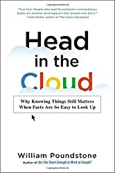 Head in the Cloud: Why Knowing Things Still Matters When Facts Are So Easy to Look Up by William Poundstone (2016-07-19)