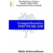 Comprehensive PHP PEAR::DB by Blake Schwendiman (2003-12-19)
