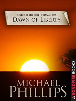 Dawn of Liberty (Secret of the Rose) (English Edition) par [Michael Phillips]