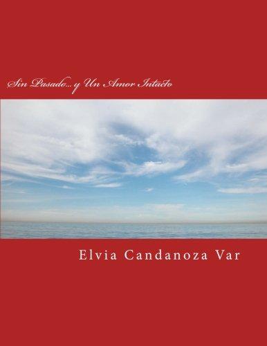 Sin Pasado... y Un Amor Intacto por Elvia Candanoza Var
