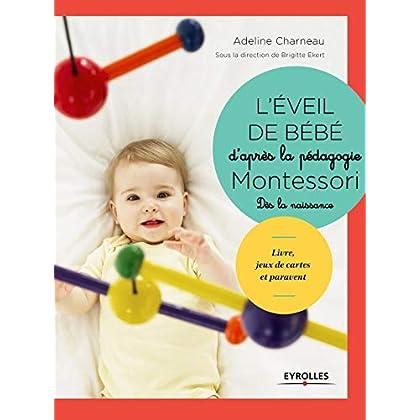 L'éveil de bébé d'après la pédagogie Montessori: Dès la naissance. Livre, jeux de cartes, paravent et mobiles à fabriquer.