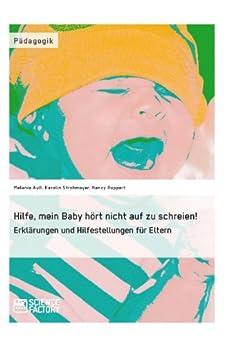 hilfe mein baby h rt nicht auf zu schreien erkl rungen und hilfestellungen f r eltern german. Black Bedroom Furniture Sets. Home Design Ideas