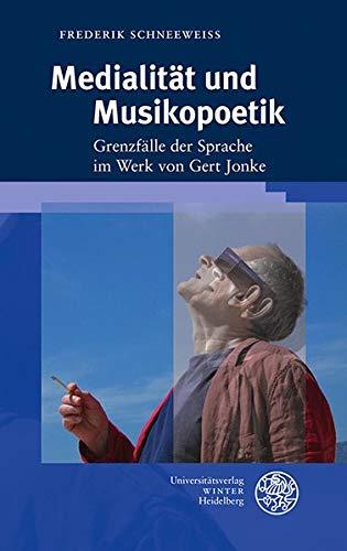 Medialität und Musikopoetik: Grenzfälle der Sprache im Werk von Gert Jonke (Beiträge zur neueren Literaturgeschichte, Band 383)