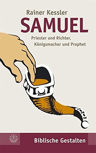 Samuel: Priester und Richter, Königsmacher und Prophet (Biblische Gestalten (BG), Band 18)
