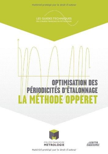 Optimisation des périodicités d'étalonnage : la méthode Opperet : Une méthode de vérification des équipements de mesure et de réduction des coûts de l'entreprise.